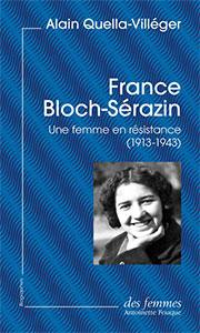 France Bloch-Sérazin. Une femme en résistance (1913-1943)